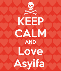 Poster: KEEP CALM AND Love Asyifa