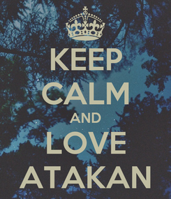 Poster: KEEP CALM AND LOVE ATAKAN