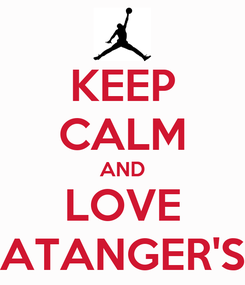 Poster: KEEP CALM AND LOVE ATANGER'S