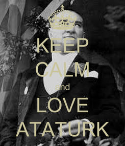 Poster: KEEP CALM and LOVE ATATURK