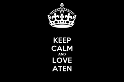 Poster: KEEP CALM AND LOVE ATEN