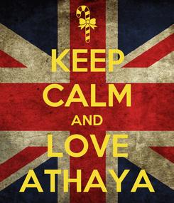 Poster: KEEP CALM AND LOVE ATHAYA