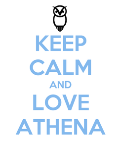 Poster: KEEP CALM AND LOVE ATHENA