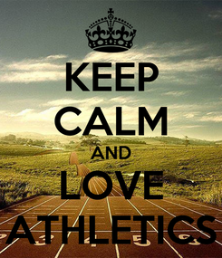 Poster: KEEP CALM AND LOVE ATHLETICS