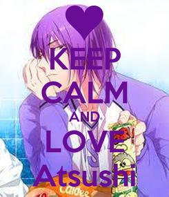 Poster: KEEP CALM AND LOVE Atsushi