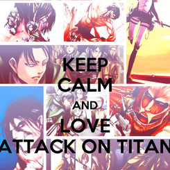 Poster: KEEP CALM AND LOVE ATTACK ON TITAN