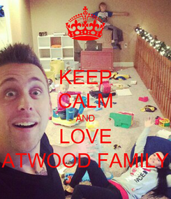 Poster: KEEP CALM AND LOVE ATWOOD FAMILY