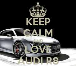 Poster: KEEP CALM AND LOVE AUDI R8
