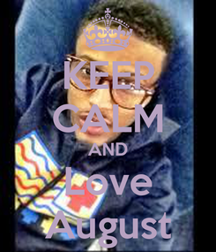 Poster: KEEP CALM AND Love August