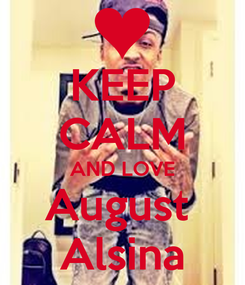 Poster: KEEP CALM AND LOVE August  Alsina