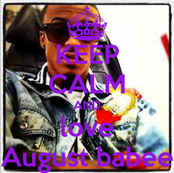 Poster: KEEP CALM AND love August babee