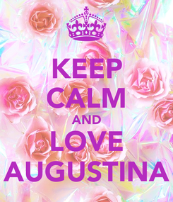 Poster: KEEP CALM AND LOVE AUGUSTINA