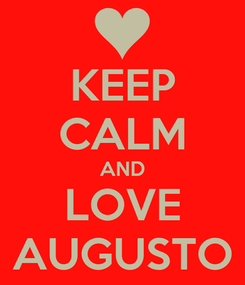 Poster: KEEP CALM AND LOVE AUGUSTO
