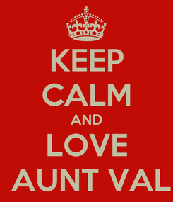 Poster: KEEP CALM AND LOVE  AUNT VAL