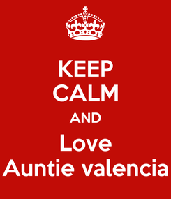 Poster: KEEP CALM AND Love Auntie valencia