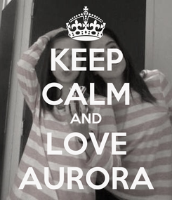 Poster: KEEP CALM AND LOVE AURORA