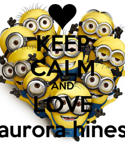 Poster: KEEP CALM AND LOVE aurora hines