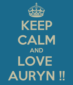 Poster: KEEP CALM AND LOVE  AURYN !!