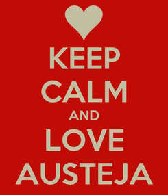 Poster: KEEP CALM AND LOVE AUSTEJA