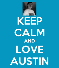 Poster: KEEP CALM AND LOVE AUSTIN