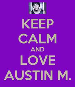 Poster: KEEP CALM AND LOVE AUSTIN M.