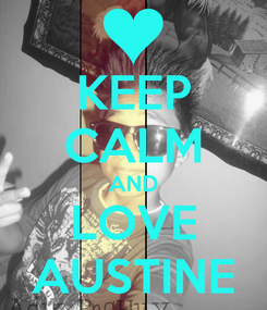 Poster: KEEP CALM AND LOVE AUSTINE