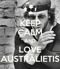 Poster: KEEP CALM AND LOVE AUSTRĀLIETIS