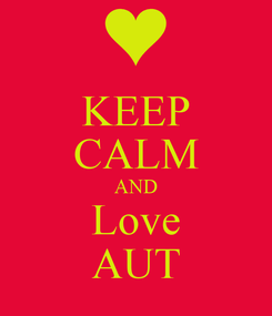 Poster: KEEP CALM AND Love AUT