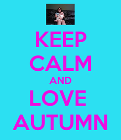 Poster: KEEP CALM AND LOVE  AUTUMN