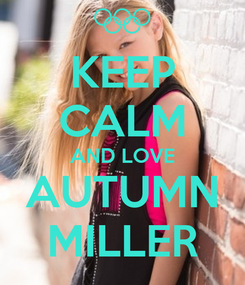 Poster: KEEP CALM AND LOVE AUTUMN MILLER