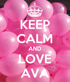 Poster: KEEP CALM AND LOVE AVA
