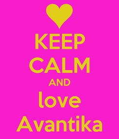 Poster: KEEP CALM AND love Avantika
