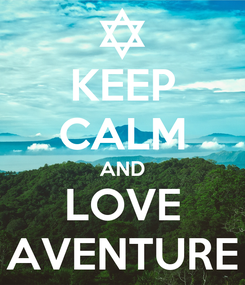 Poster: KEEP CALM AND LOVE AVENTURE