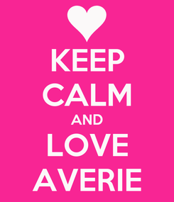 Poster: KEEP CALM AND LOVE AVERIE