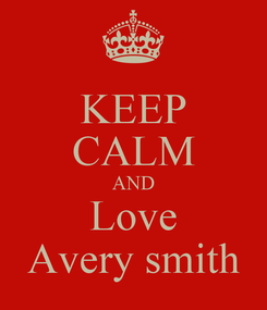 Poster: KEEP CALM AND Love Avery smith