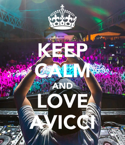 Poster: KEEP CALM AND LOVE AVICCI