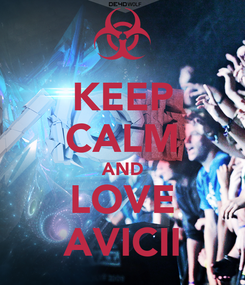 Poster: KEEP CALM AND LOVE AVICII