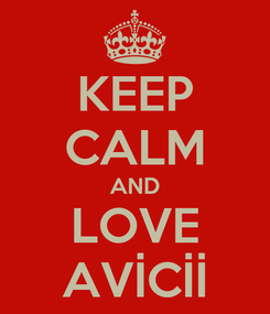 Poster: KEEP CALM AND LOVE AVİCİİ