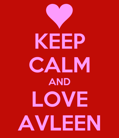 Poster: KEEP CALM AND LOVE AVLEEN
