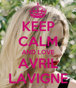 Poster: KEEP CALM AND LOVE AVRIL LAVIGNE