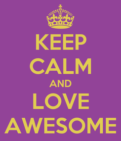 Poster: KEEP CALM AND LOVE AWESOME