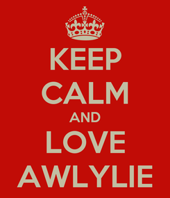 Poster: KEEP CALM AND LOVE AWLYLIE