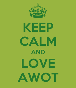 Poster: KEEP CALM AND LOVE AWOT