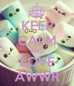 Poster: KEEP CALM AND LOVE AWWR