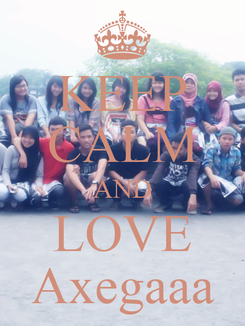Poster: KEEP CALM AND LOVE Axegaaa