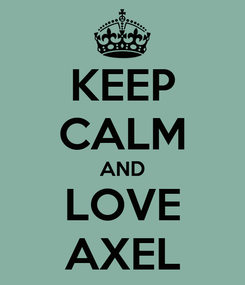 Poster: KEEP CALM AND LOVE AXEL