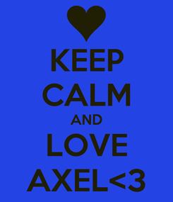 Poster: KEEP CALM AND LOVE AXEL<3