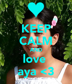 Poster: KEEP CALM AND love  aya <3