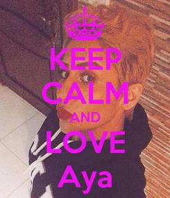 Poster: KEEP CALM AND LOVE Aya