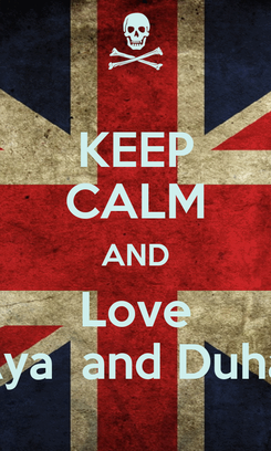 Poster: KEEP CALM AND Love Aya  and Duha